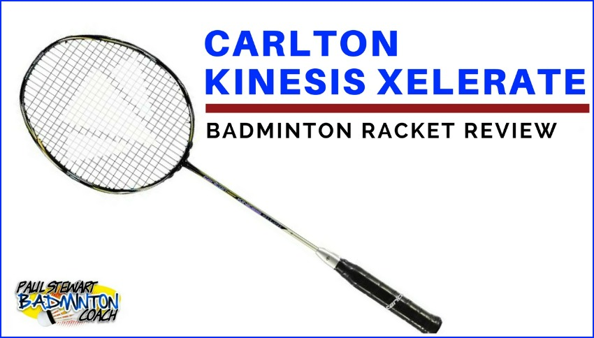 Carlton Kinesis Xelerate Badminton Racket Review