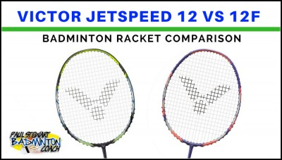 Victor Jetspeed 12 vs 12F Badminton Racket Comparison